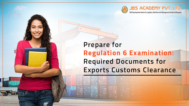 Prepare for Regulation 6 Examination: Required Documents for Exports Customs Clearance
